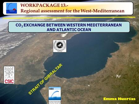 STRAIT OF GIBRALTAR WORKPACKAGE 13.- Regional assessment for the West-Mediterranean CO 2 EXCHANGE BETWEEN WESTERN MEDITERRANEAN AND ATLANTIC OCEAN Emma.