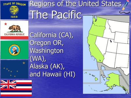 Regions of the United States The Pacific California (CA), Oregon OR, Washington (WA), Alaska (AK), and Hawaii (HI)