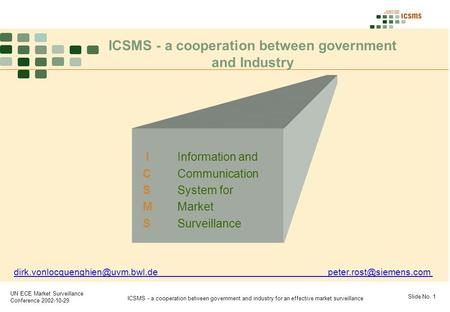 Slide No. 1 ICSMS - a cooperation between government and industry for an effective market surveillance UN ECE Market Surveillance Conference 2002-10-29.