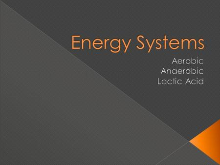 The anaerobic energy system provides energy in the absence of Oxygen.  This is used in the first few minutes of all exercise, before there is sufficient.