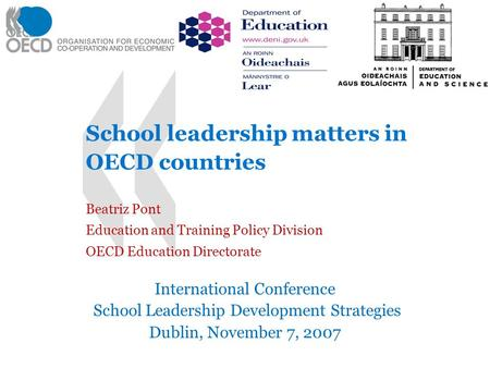 School leadership matters in OECD countries Beatriz Pont Education and Training Policy Division OECD Education Directorate International Conference School.