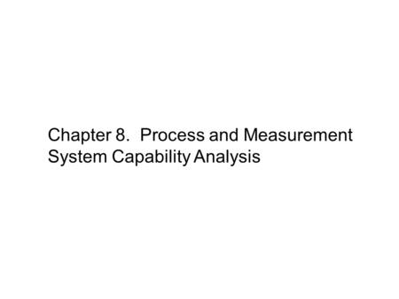Chapter 8. Process and Measurement System Capability Analysis.