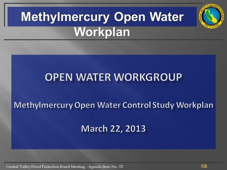Central Valley Flood Protection Board Meeting – Agenda Item No. 7D Methylmercury Open Water Workplan.