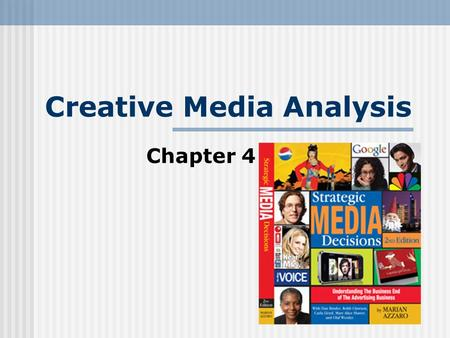 Creative Media Analysis Chapter 4. Creative Media Analysis Media Measurements Audience Measurements Efficiency Measurements Strategic Analyses.