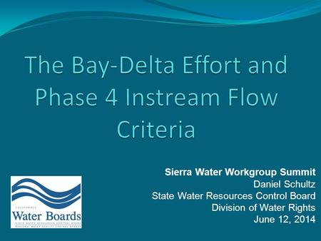 Sierra Water Workgroup Summit Daniel Schultz State Water Resources Control Board Division of Water Rights June 12, 2014.