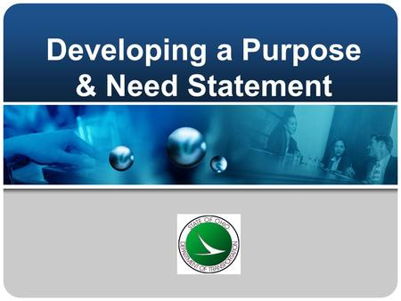 Developing a Purpose & Need Statement. Objectives  Understand when the P&N is developed in the PDP  Understand the importance of a well- written/well-justified.