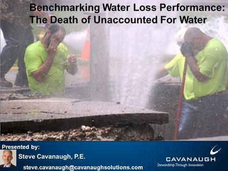 Presented by: Benchmarking Water Loss Performance: The Death of Unaccounted For Water.