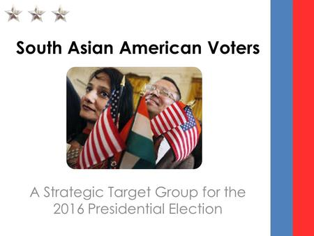 South Asian American Voters A Strategic Target Group for the 2016 Presidential Election.