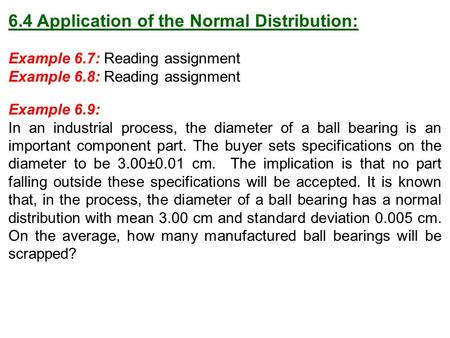 6.4 Application of the Normal Distribution: Example 6.7: Reading assignment Example 6.8: Reading assignment Example 6.9: In an industrial process, the.
