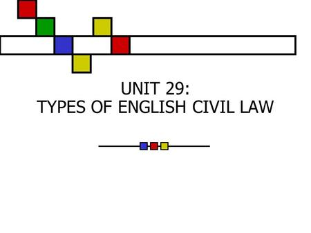 UNIT 29: TYPES OF ENGLISH CIVIL LAW. the Law of Contract the Law of Torts legally binding rights are acquired by one or more… (to acquire rights) to acquire.