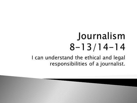I can understand the ethical and legal responsibilities of a journalist.