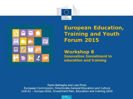 Education and Training European Education, Training and Youth Forum 2015 Workshop 8 Innovative Investment in education and training Paolo Battaglia and.