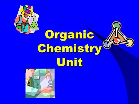 Organic Chemistry Unit. What is Organic Chemistry? The study of carbon- containing compounds made up of non-metal elements (covalent bonds)
