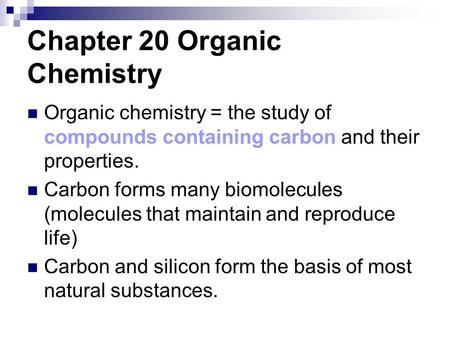 Chapter 20 Organic Chemistry Organic chemistry = the study of compounds containing carbon and their properties. Carbon forms many biomolecules (molecules.