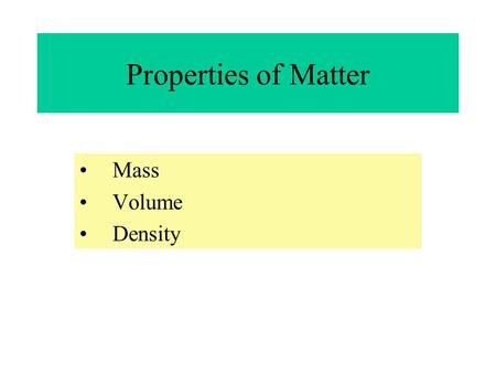 Properties of Matter Mass Volume Density Mass Mass is the amount of matter in an object. It is measured with a Triple Beam Balance The unit of measurement.