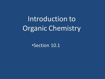 Introduction to Organic Chemistry Section 10.1. Organic Chemistry The chemistry of carbon compounds Not including metal carbonates and oxides Are varied.