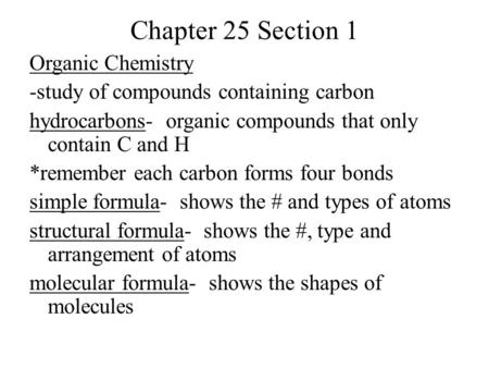 Chapter 25 Section 1 Organic Chemistry -study of compounds containing carbon hydrocarbons- organic compounds that only contain C and H *remember each carbon.