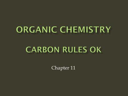 Chapter 11.  Organic chemistry is chemistry of carbon  Carbon forms strong chemical bonds to other carbon atoms and to many other elements: hydrogen,
