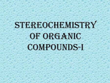 Stereochemistry of organic compounds-i. Stereochemistry Stereochemistry, a subdiscipline of chemistry, involves the study of the relative spatial arrangement.