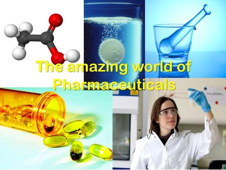 The amazing world of Pharmaceuticals