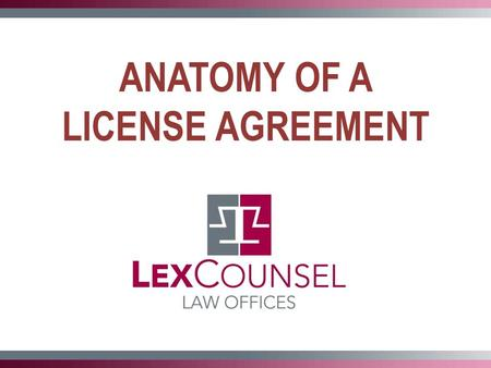 ANATOMY OF A LICENSE AGREEMENT. Licensor, Licensee and Licensed Property Title to the Intellectual Property being licensed Written agreement Licensing.