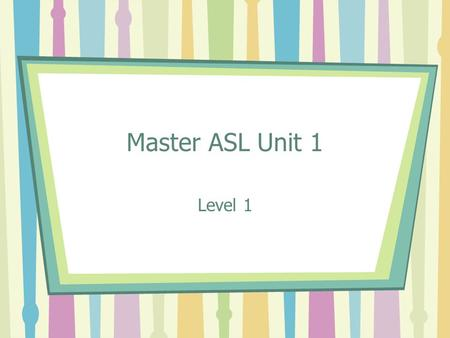 Master ASL Unit 1 Level 1. AFTERNOON MORNING AGAIN/REPEAT.