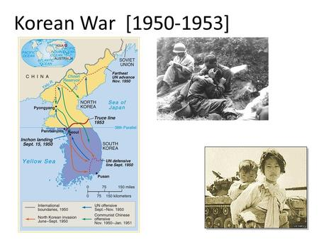 Korean War [1950-1953]. What was the situation in Korea after the Second World War? America's policy was to contain Communism In 1949, China became Communist.