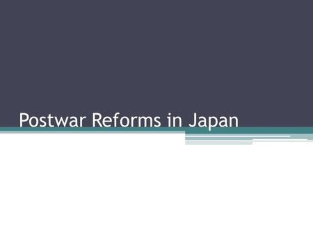 Postwar Reforms in Japan. After the surrender… Many Japanese people felt very betrayed after the end of the war ▫WHY? 1947: Japan writes a new constitution.