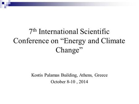"7 th International Scientific Conference on ""Energy and Climate Change"" Kostis Palamas Building, Athens, Greece October 8-10, 2014."