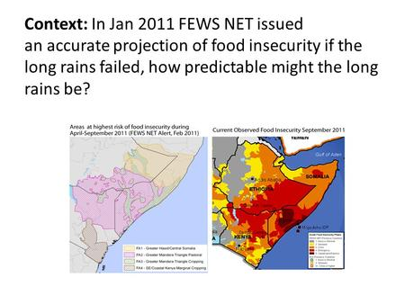 Context: In Jan 2011 FEWS NET issued an accurate projection of food insecurity if the long rains failed, how predictable might the long rains be?