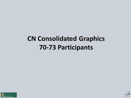 CN Consolidated Graphics 70-73 Participants. CN Consolidated Graphics 70-73 Participants.