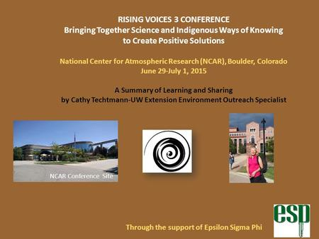 Through the support of Epsilon Sigma Phi RISING VOICES 3 CONFERENCE Bringing Together Science and Indigenous Ways of Knowing to Create Positive Solutions.