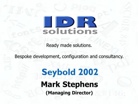 Seybold 2002 Mark Stephens (Managing Director) Ready made solutions. Bespoke development, configuration and consultancy.