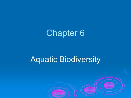 Chapter 6 Aquatic Biodiversity.