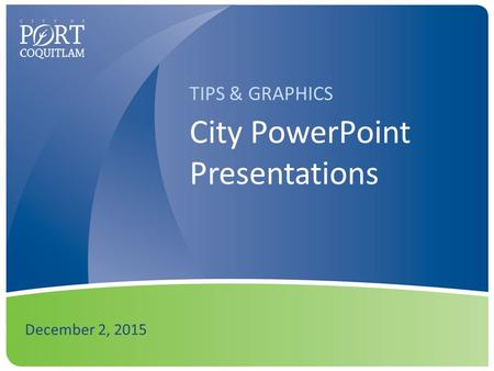 City PowerPoint Presentations December 2, 2015 TIPS & GRAPHICS.