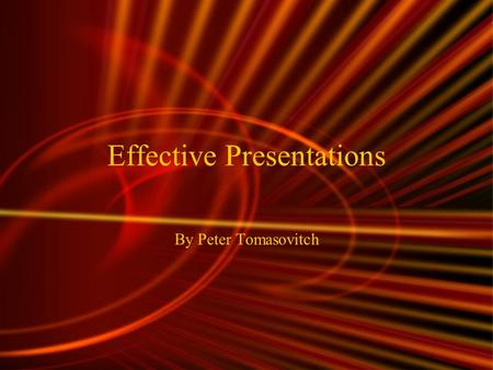 Effective Presentations By Peter Tomasovitch PowerPoint TM Presentations Use High Contrast Between Background and Text Limit Animations Use Photos and.