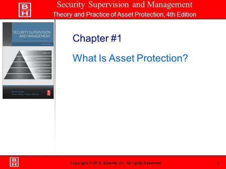 1 Book Cover Here Copyright © 2015, Elsevier Inc. All rights Reserved Chapter #1 What Is Asset Protection? Security Supervision and Management Theory and.