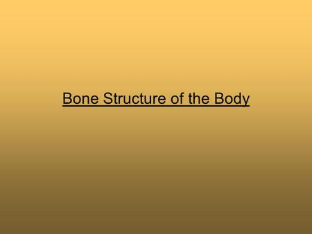 Bone Structure of the Body. Bones The skeleton provides a series of independently movable levers which the muscles can pull to move different parts of.