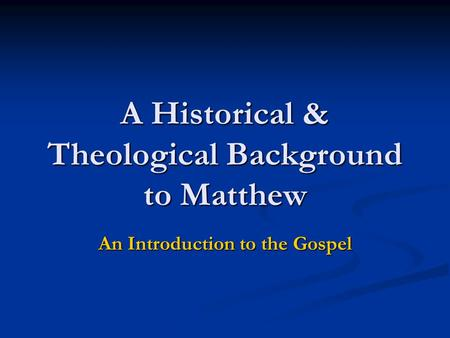 A Historical & Theological Background to Matthew