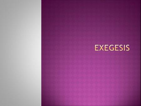  Exegesis involves an extensive and critical interpretation of a text, especially of a holy scripture;  The word exegesis means to draw the meaning.
