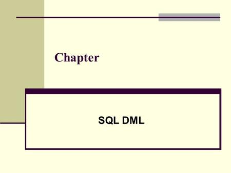 Chapter SQL DML. Retrieval Queries in SQL SQL has one basic statement for retrieving information from a database; the SELECT statement This is not the.
