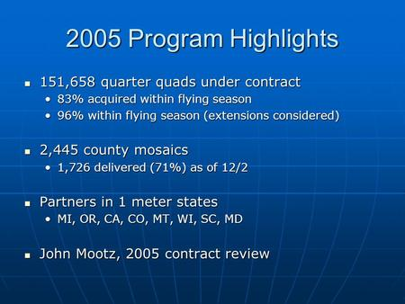 2005 Program Highlights 151,658 quarter quads under contract 151,658 quarter quads under contract 83% acquired within flying season83% acquired within.