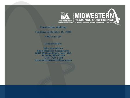Construction Auditing Tuesday, September 15, 2009 4:00-5:15 pm Presented By: John Humphries Kelly Business Consultants 8084 Watson Road, Suite 200 St Louis,