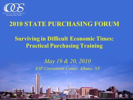 2010 STATE PURCHASING FORUM Surviving in Difficult Economic Times: Practical Purchasing Training May 19 & 20, 2010 ESP Convention Center, Albany, NY.