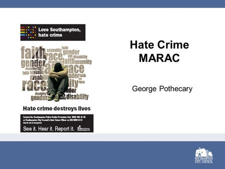 Hate Crime MARAC George Pothecary. AIMS Reduce the risk of harm to victims and families A forum for inter-agency information sharing Support for the victims.