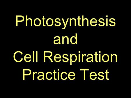 Photosynthesis and Cell Respiration Practice Test.