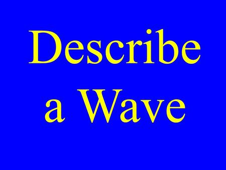 Describe a Wave. Chapter 14 Waves & Energy Transfer.