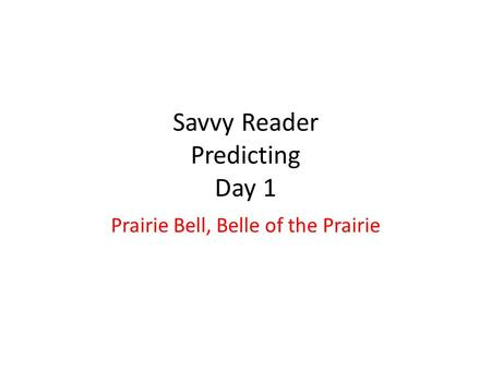 Savvy Reader Predicting Day 1 Prairie Bell, Belle of the Prairie.