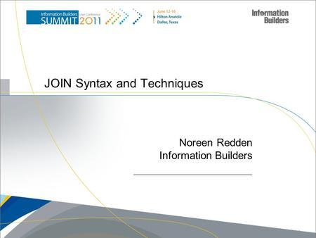 JOIN Syntax and Techniques Noreen Redden Information Builders Copyright 2011, Information Builders. Slide 1.
