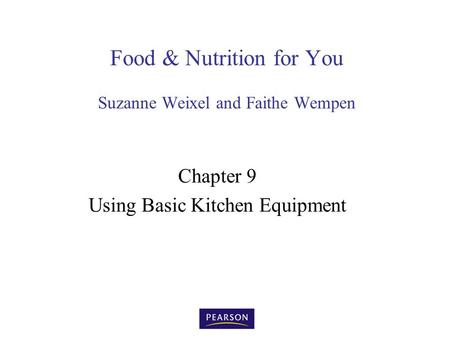 Food & Nutrition for You Suzanne Weixel and Faithe Wempen Chapter 9 Using Basic Kitchen Equipment.